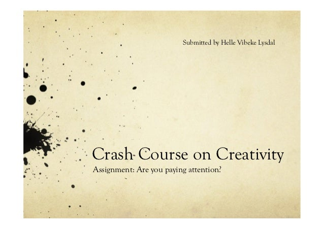 Submitted by Helle Vibeke LysdalCrash Course on CreativityAssignment: Are you paying attention?