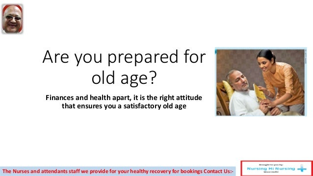 Are you prepared for old age? Finances and health apart, it is the right attitude that ensures you a satisfactory old age ...