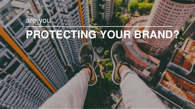 PROTECTING YOUR BRAND? are you