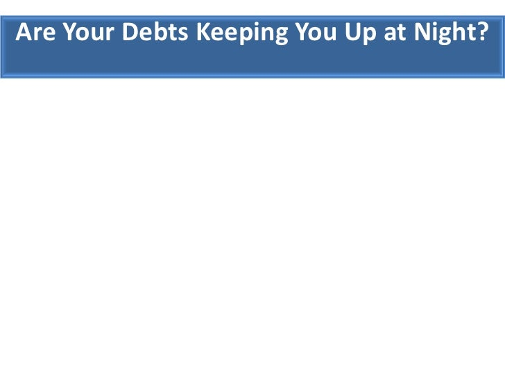 Are Your Debts Keeping You Up at Night?