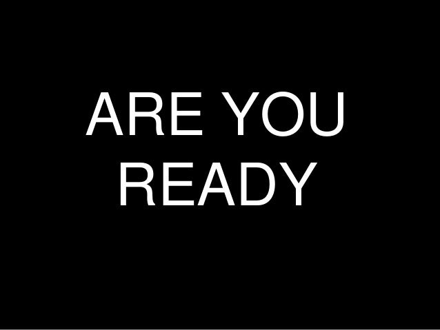 ARE YOUREADY