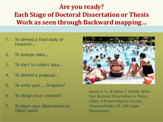 Are you ready? Each Stage of Doctoral Dissertation or Thesis Work as seen through Backward mapping… 1.  To defend a final ...