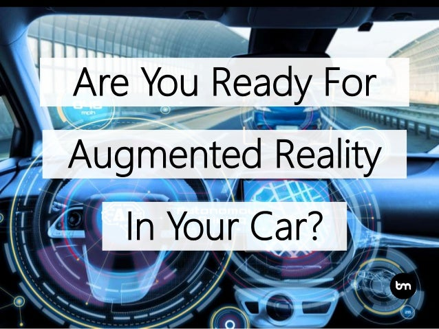 Are You Ready For Augmented Reality In Your Car?