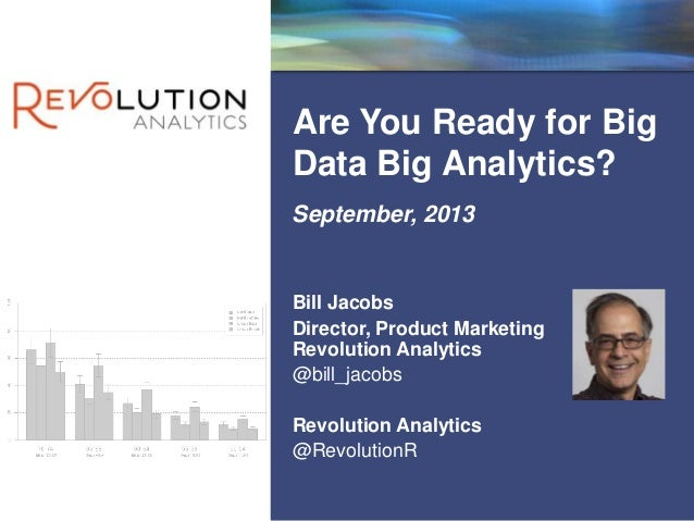 Revolution Confidential Are You Ready for Big Data Big Analytics? September, 2013 Bill Jacobs Director, Product Marketing ...