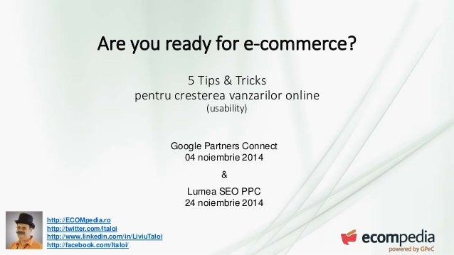 Are you ready for e-commerce?  http://ECOMpedia.ro  http://twitter.com/ltaloi  http://www.linkedin.com/in/LiviuTaloi  http...