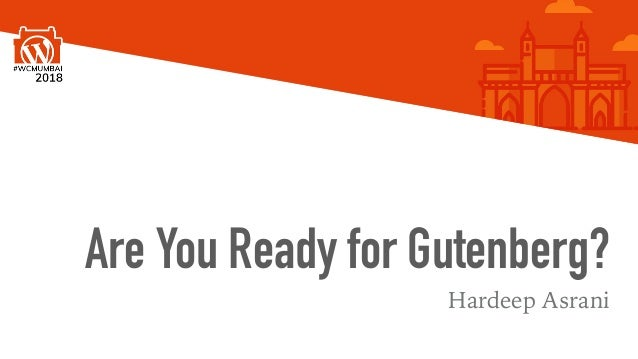 Are You Ready for Gutenberg? Hardeep Asrani