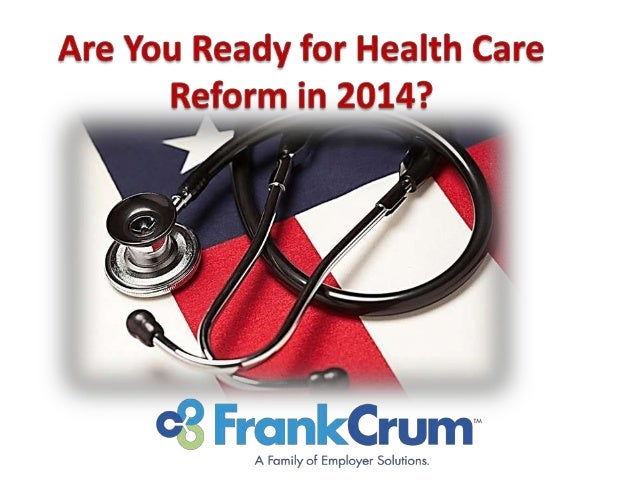 Are You Ready for Health Care Reform in 2014?  David Peasall, SPHR Presenter Director of Human Resources, FrankCrum #ACAFr...