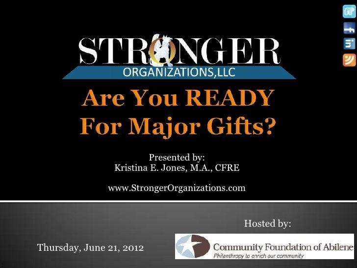 Presented by:                Kristina E. Jones, M.A., CFRE               www.StrongerOrganizations.com                    ...