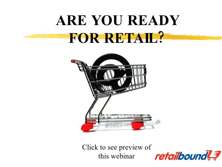 ARE YOU READY FOR RETAIL? Click to see preview of this webinar