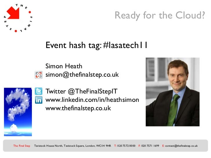 Ready for the Cloud?                         Event hash tag: #lasatech11                         Simon Heath              ...