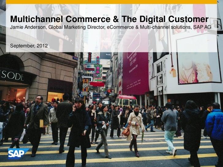 Multichannel Commerce & The Digital CustomerJamie Anderson, Global Marketing Director, eCommerce & Multi-channel solutions...