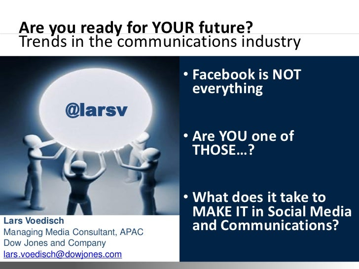 Are you ready for YOUR future?   Trends in the communications industry                                                • Fa...