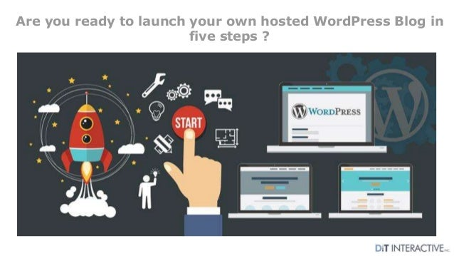 Are you ready to launch your own hosted WordPress Blog in five steps ?