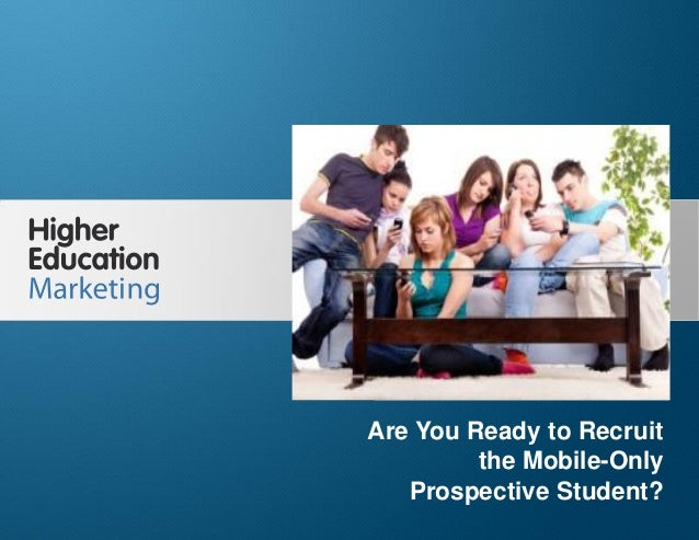 Are You Ready to Recruit the Mobile-Only Prospective Student? Slide 1 Are You Ready to Recruit the Mobile-Only Prospective...