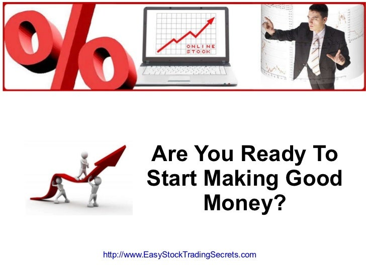 Are You Ready To Start Making Good Money? http://www.EasyStockTradingSecrets.com