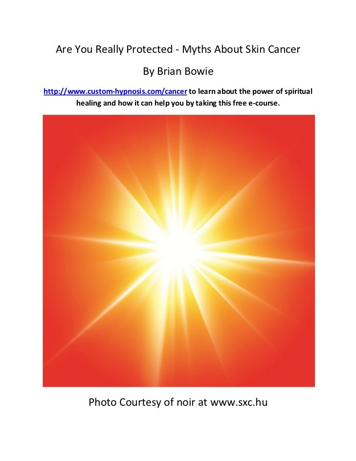 Are You Really Protected - Myths About Skin Cancer                           By Brian Bowiehttp://www.custom-hypnosis.com/...