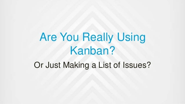 Are You Really Using Kanban? Or Just Making a List of Issues?