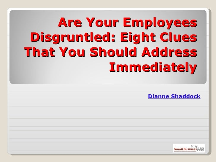 Are Your Employees Disgruntled: Eight Clues That You Should Address Immediately Dianne   Shaddock