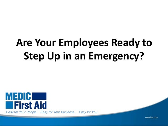 Are Your Employees Ready to       Step Up in an Emergency?Easy for Your People   Easy for Your Business   Easy for You