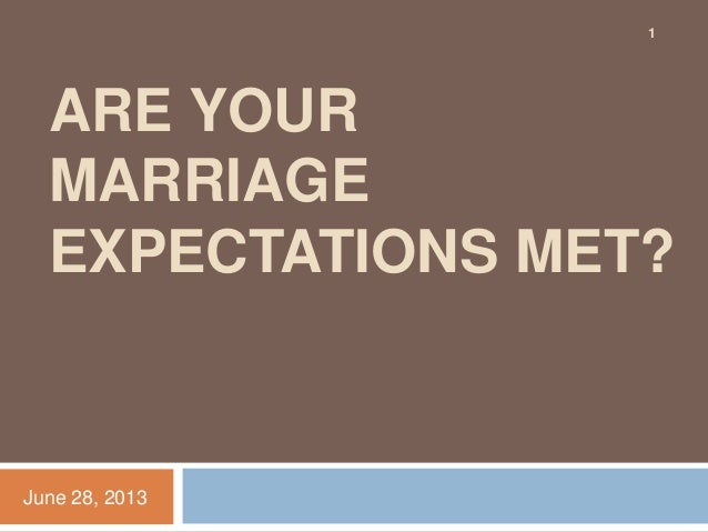 ARE YOUR MARRIAGE EXPECTATIONS MET? June 28, 2013 1