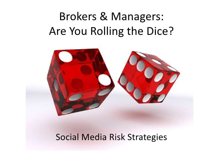 Brokers & Managers: Are You Rolling the Dice?      Social Media Risk Strategies