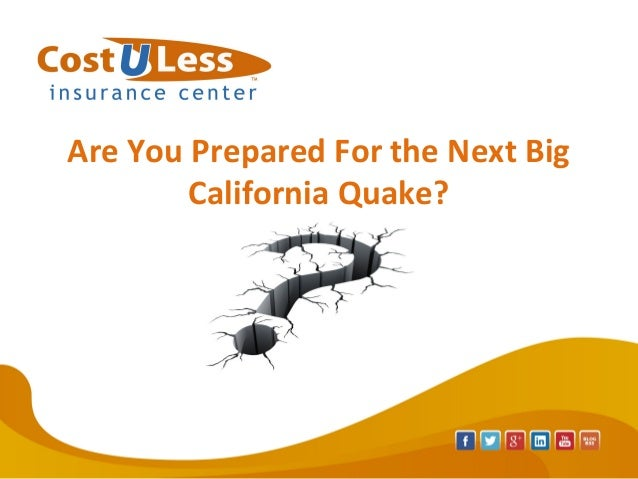 Are You Prepared For the Next Big California Quake?