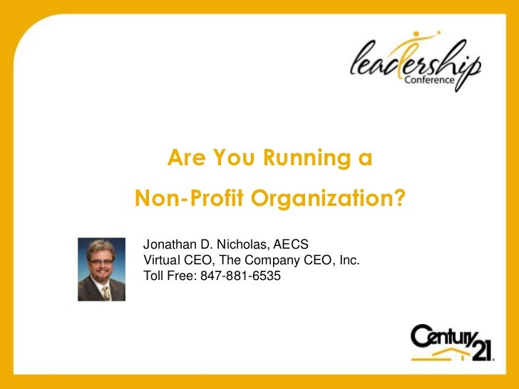 Are You Running aNon-Profit Organization?Jonathan D. Nicholas, AECSVirtual CEO, The Company CEO, Inc.Toll Free: 847-881-6535