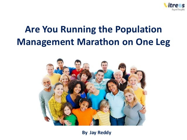 Are You Running the Population Management Marathon on One Leg By Jay Reddy