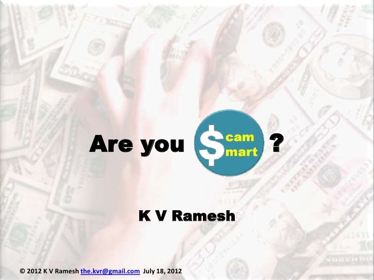 Are you                        ?                                   K V Ramesh© 2012 K V Ramesh the.kvr@gmail.com July 18, ...
