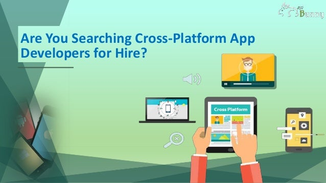 Are You Searching Cross-Platform App Developers for Hire?