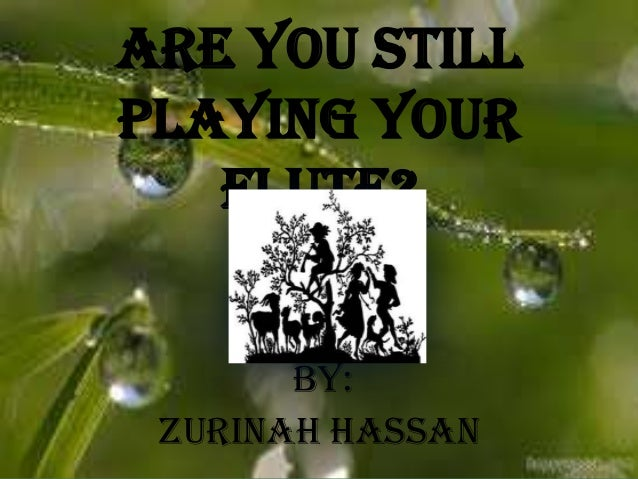 Are You Still Playing Your Flute? by: Zurinah Hassan