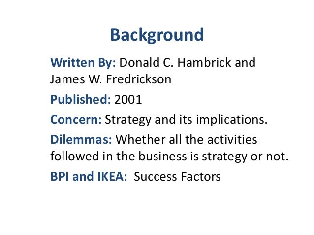 are you sure you have strategy Are you sure you have a strategy donald c hambrick and james w fredrickson executive overview after more than 30 years of hard thinking about strategy, consultants and scholars have provided an abundance of frameworks for analyzing strategic situations.
