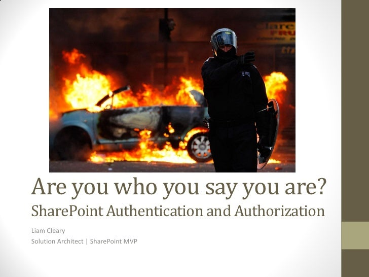 Are you who you say you are?SharePoint Authentication and AuthorizationLiam ClearySolution Architect | SharePoint MVP