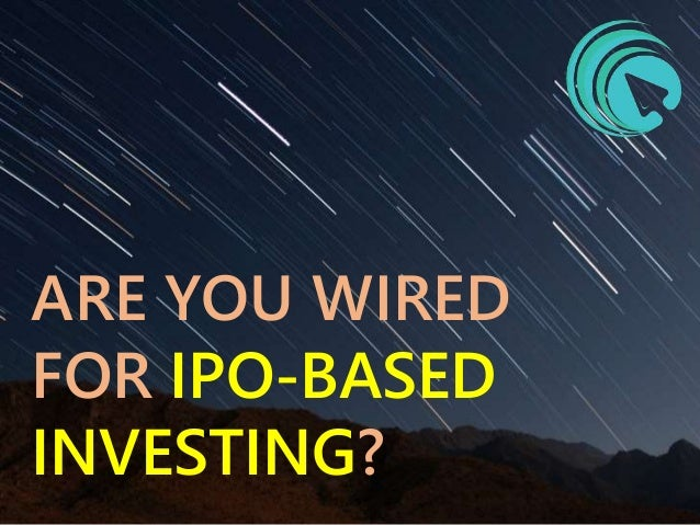ARE YOU WIRED FOR IPO-BASED INVESTING?