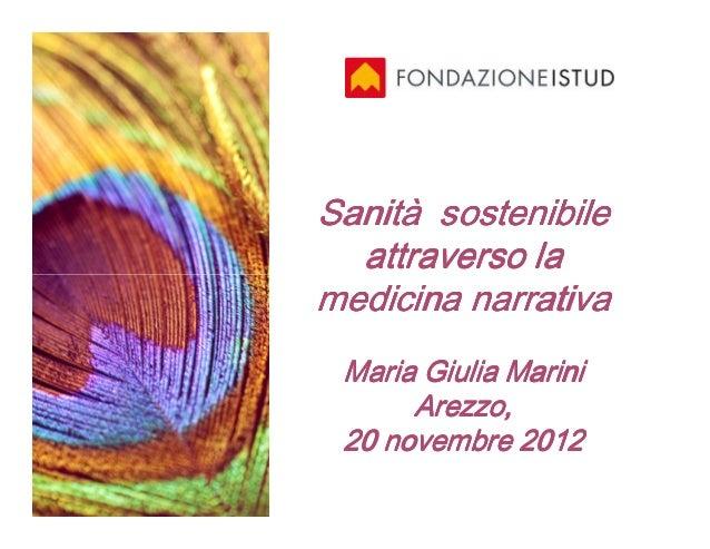 Sanità sostenibile  attraverso lamedicina narrativa Maria Giulia Marini      Arezzo, 20 novembre 2012