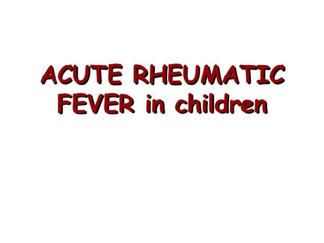 ACUTE RHEUMATICACUTE RHEUMATIC FEVER in childrenFEVER in children