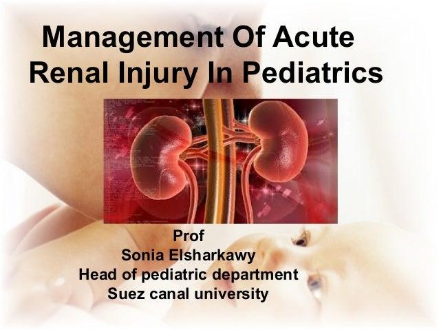 Management Of Acute  Renal Injury In Pediatrics  Prof  Sonia Elsharkawy  Head of pediatric department  Suez canal universi...