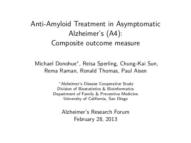 Anti-Amyloid Treatment in Asymptomatic           Alzheimer's (A4):      Composite outcome measure Michael Donohue∗ , Reisa...