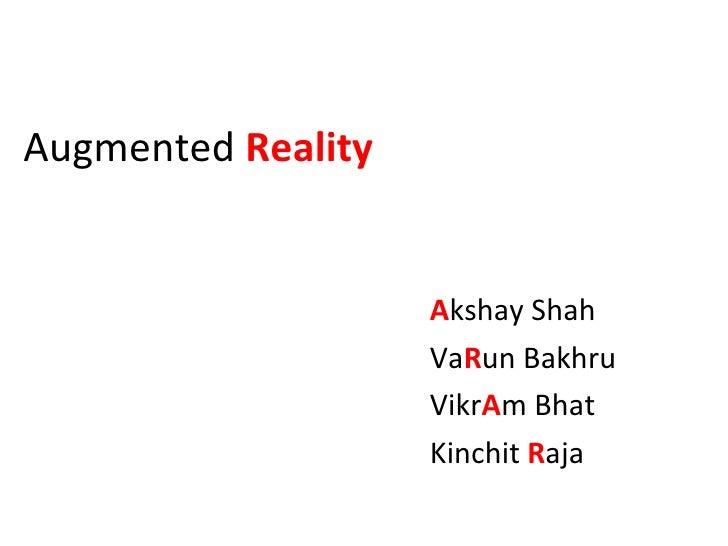 Augmented  Reality <ul><li>A kshay   Shah </li></ul><ul><li>Va R un Bakhru </li></ul><ul><li>Vikr A m   Bhat </li></ul><ul...