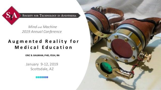 A u g m e n t e d R e a l i t y f o r M e d i c a l E d u c a t i o n Mind and Machine 2019 Annual Conference January 9-12...