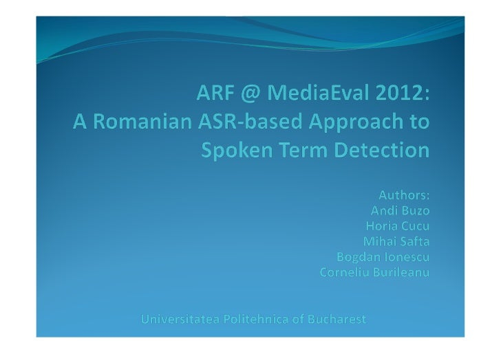 Motivation Spoken Term Detection trough ASR Based on the Romanian ASR for continuous speech:    acoustic model trained ...
