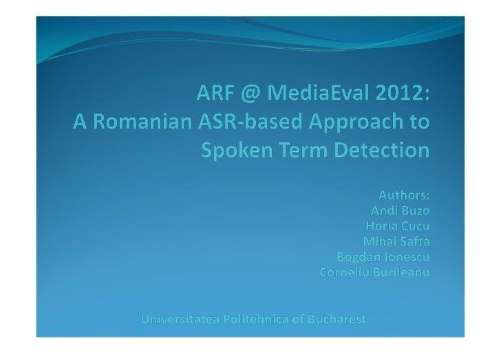 Motivation Spoken Term Detection trough ASR Based on the Romanian ASR for continuous speech:    acoustic model trained ...