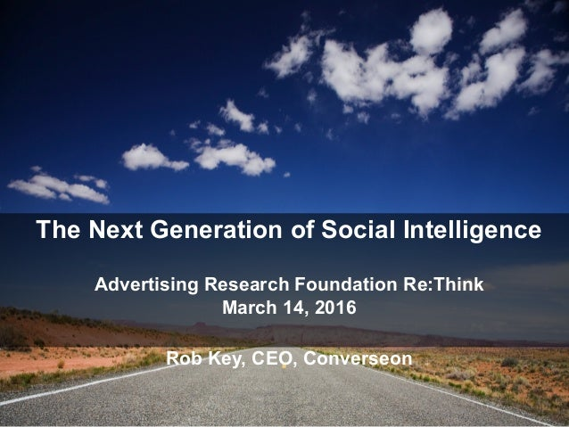 © 2014 Converseon Inc. Proprietary and Confidential The Next Generation of Social Intelligence Advertising Research Founda...