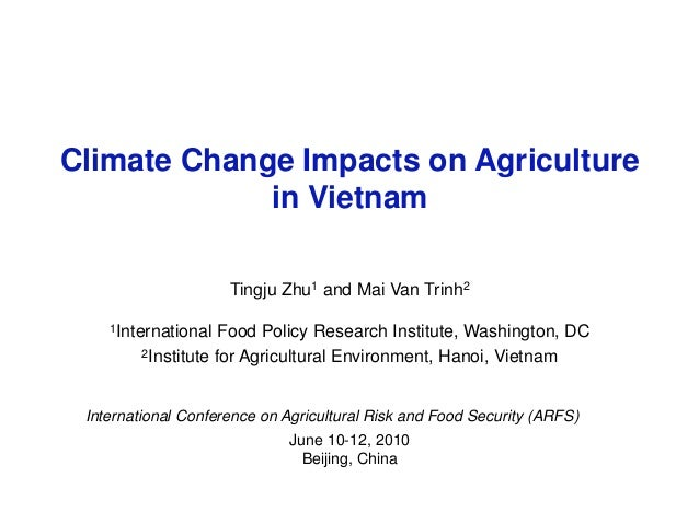 Climate Change Impacts on Agriculture in Vietnam Tingju Zhu1 and Mai Van Trinh2 1International Food Policy Research Instit...