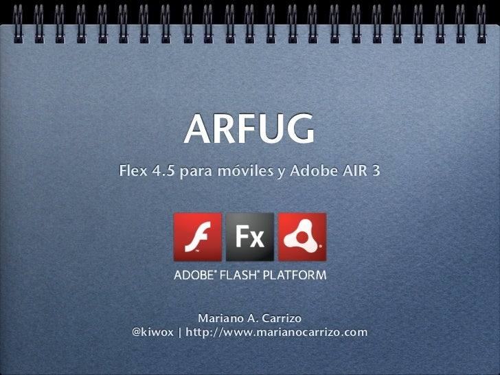 ARFUGFlex 4.5 para móviles y Adobe AIR 3            Mariano A. Carrizo @kiwox | http://www.marianocarrizo.com