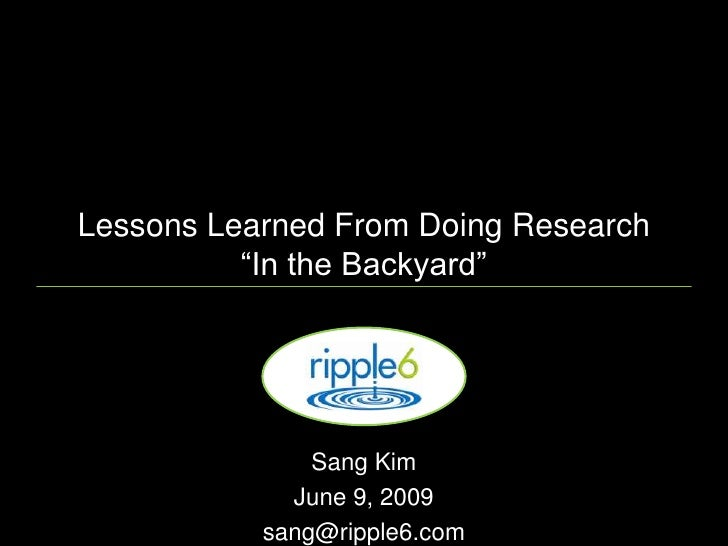 """Lessons Learned From Doing Research           """"In the Backyard""""                    Sang Kim              June 9, 2009     ..."""