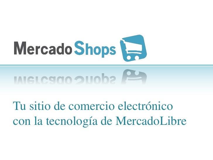 Tu sitio de comercio electrónicocon la tecnología de MercadoLibre