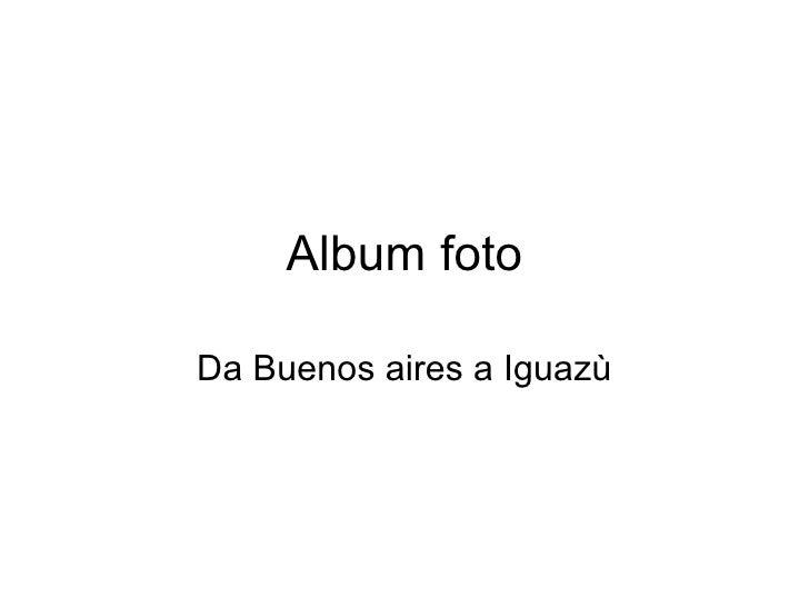 Album foto Da Buenos aires a Iguazù