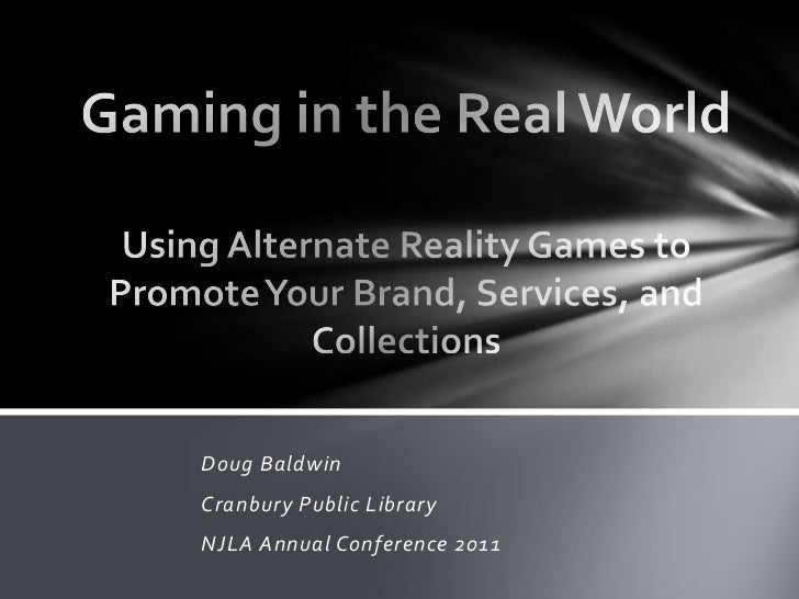 Gaming in the Real World Using Alternate Reality Games to Promote Your Brand, Services, and Collections<br />Doug Baldwin<...
