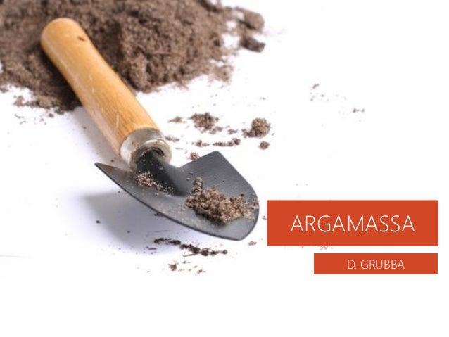 D. GRUBBA ARGAMASSA